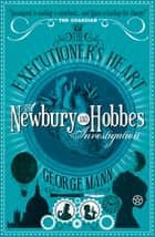The Executioner's Heart: A Newbury & Hobbes Investigation ebook by George Mann