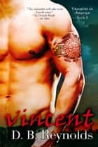 Vincent ebook by D. B. Reynolds