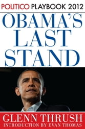 Obama's Last Stand: Playbook 2012 (POLITICO Inside Election 2012) ebook by Glenn Thrush,Politico