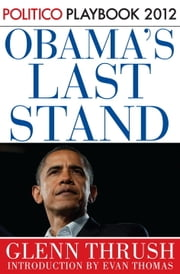 Obama's Last Stand: Playbook 2012 (POLITICO Inside Election 2012) ebook by Glenn Thrush,Politico,Evan Thomas