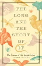 The Long and the Short of It - The Science of Life Span and Aging ebook by Jonathan Silvertown