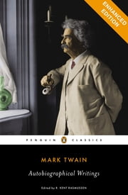 Autobiographical Writings - A Penguin Enriched eBook Classic ebook by Mark Twain,R. Kent Rasmussen,R. Kent Rasmussen
