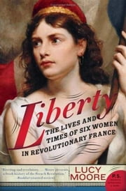 Liberty - Women and the French Revolution ebook by Lucy Moore