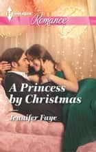 A Princess by Christmas ebook by Jennifer Faye