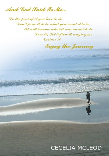 And God Said To Me...Do the part of it you love to do... - Enjoy the Journey ebook by Cecelia McLeod