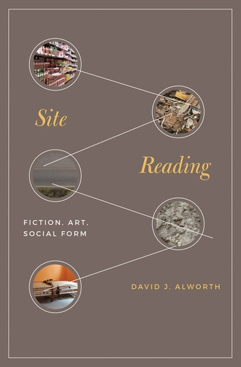 Site Reading - Fiction, Art, Social Form ebook by David Alworth