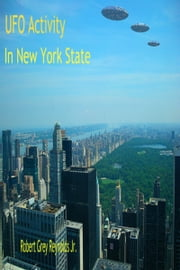 UFO Activity In New York State ebook by Robert Grey Reynolds Jr
