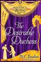 The Desirable Duchess - Regency Royal 14 ebook by