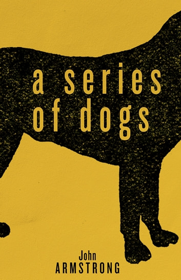 A Series of Dogs ebook by John Armstrong