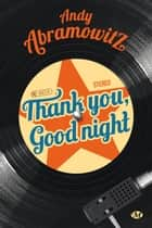 Thank You, Goodnight ebook by Andy Abramowitz, Nathalie Guinouet