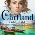 Kärlek på flykt audiobook by Barbara Cartland
