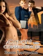 Caught With Consequences ebook by Rene Larouche