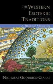 The Western Esoteric Traditions - A Historical Introduction ebook by Nicholas Goodrick-Clarke