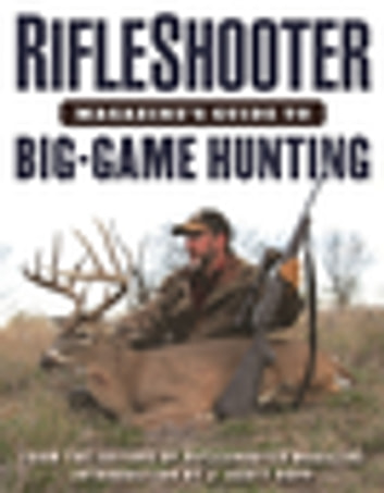 RifleShooter Magazine's Guide to Big-Game Hunting ebook by Editors of RifleShooter