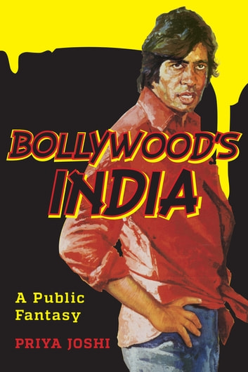 Bollywood's India - A Public Fantasy ebook by Priya Joshi