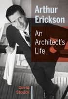 Arthur Erickson ebook by David  Stouck