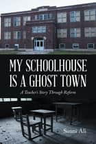 My Schoolhouse Is a Ghost Town ebook by Sunni Ali