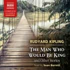 The Man Who Would Be King and Other Stories audiobook by Rudyard Kipling