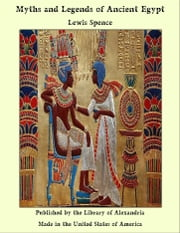 Myths and Legends of Ancient Egypt ebook by Lewis Spence