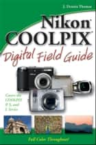 Nikon COOLPIX Digital Field Guide ebook by J. Dennis Thomas