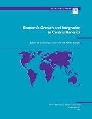 Economic Growth and Integration in Central America ebook by Alfred Mr. Schipke,Dominique Mr. Desruelle