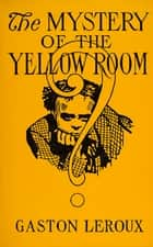 Mystery of the Yellow Room ebook by Gaston Leroux