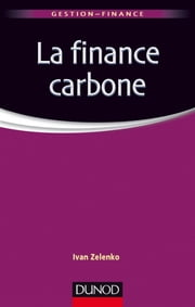 La finance carbone - Les marchés de permis d'émission de CO2 ebook by Ivan Zelenko