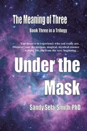 The Meaning of Three: Under the Mask ebook by Dr. Sandy Sela-Smith