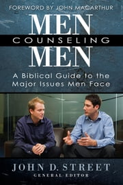Men Counseling Men - A Biblical Guide to the Major Issues Men Face ebook by John D. Street