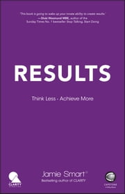 Results - Think Less. Achieve More ebook by Jamie Smart