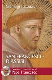 San Francesco d'Assisi. All'aurora di una esistenza gioiosa eBook by Gianluigi Pasquale