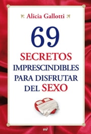 69 secretos imprescindibles para disfrutar del sexo ebook by Alicia Gallotti