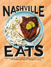 Nashville Eats - Hot Chicken, Buttermilk Biscuits, and 100 More Southern Recipes from Music City ebook by Jennifer Justus