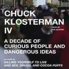 Chuck Klosterman IV - A Decade of Curious People and Dangerous Ideas audiobook by Chuck Klosterman