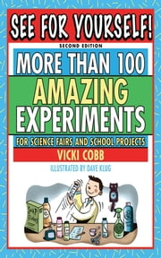 See for Yourself! - More Than 100 Amazing Experiments for Science Fairs and School Projects ebook by Vicki Cobb