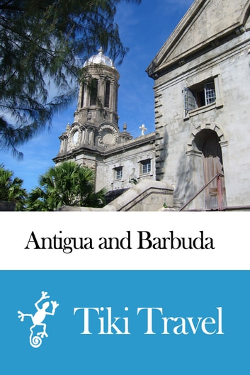Antigua and Barbuda Travel Guide - Tiki Travel ebook by Tiki Travel