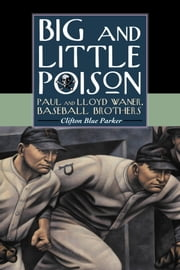 Big and Little Poison - Paul and Lloyd Waner, Baseball Brothers ebook by Clifton Blue Parker