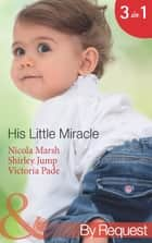 His Little Miracle: The Billionaire's Baby (Baby on Board, Book 20) / Doorstep Daddy (Baby on Board, Book 22) / Baby Be Mine (A Ranching Family, Book 11) (Mills & Boon By Request) ekitaplar by Nicola Marsh, Shirley Jump, Victoria Pade