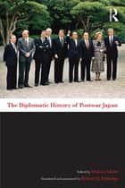 The Diplomatic History of Postwar Japan ebook by Makoto Iokibe, Translated and Annotated by Robert D. Eldridge