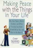 Making Peace with the Things in Your Life ebook by Cindy Glovinsky,Graham Dawson