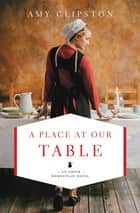 A Place at Our Table eBook by Amy Clipston