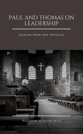 Paul and Thomas On Leadership: Lessons from Two Apostles ebook by William Hemsworth