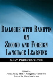 Dialogue With Bakhtin on Second and Foreign Language Learning - New Perspectives ebook by Joan Kelly Hall,Gergana Vitanova,Ludmila A. Marchenkova