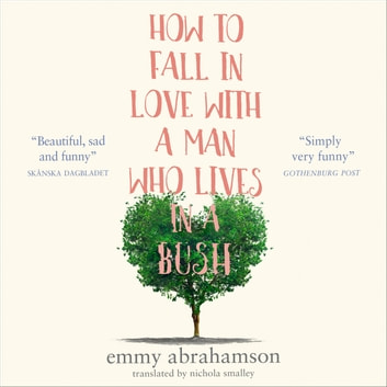 How to Fall in Love with a Man Who Lives in a Bush audiobook by Emmy Abrahamson