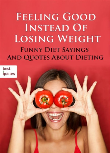 Feeling Good Instead Of Losing Weight - Funny Diet Sayings And Quotes About  Dieting (Illustrated Edition)