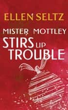 Mister Mottley Stirs Up Trouble - Edmund Mottley Short Mysteries, #2 ebook by Ellen Seltz