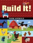Build It! Farm Animals - Make Supercool Models with Your Favorite LEGO® Parts ebook by Jennifer Kemmeter