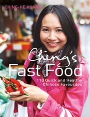Ching's Fast Food: 110 Quick and Healthy Chinese Favourites ebook by Ching-He Huang