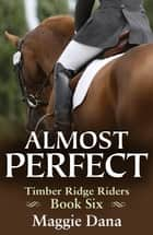 Almost Perfect ebook by Maggie Dana