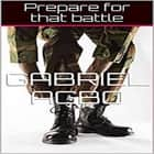 Prepare for that battle audiobook by Gabriel Agbo